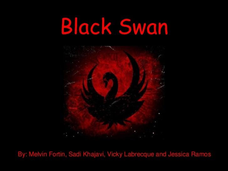 Black Swan<br />By: Melvin Fortin, Sadi Khajavi, Vicky Labrecque and Jessica Ramos<br />