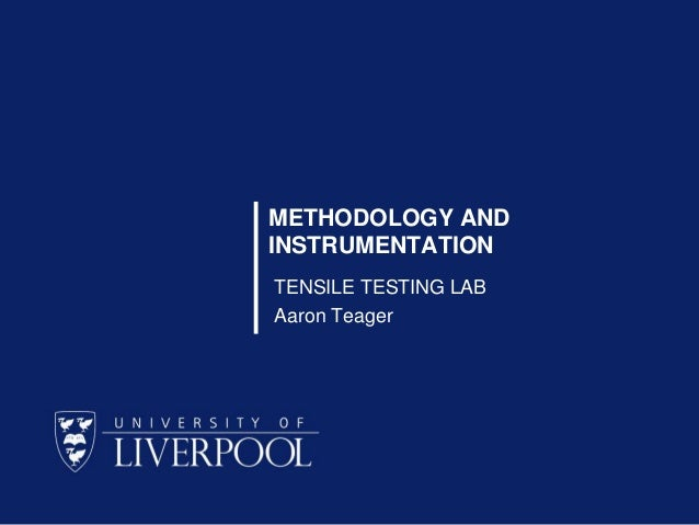 METHODOLOGY AND INSTRUMENTATION TENSILE TESTING LAB Aaron Teager