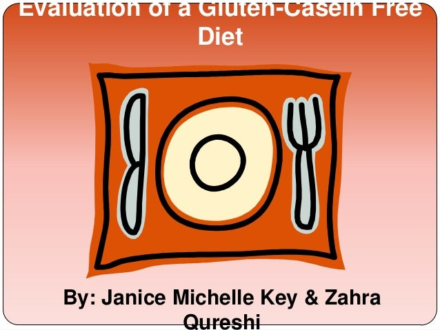 Evaluation of a Gluten-Casein FreeDietBy: Janice Michelle Key & ZahraQureshi