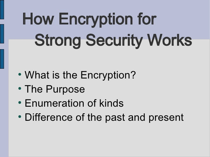 How Encryption for     Strong Security Works●  What is the Encryption?●  The Purpose●  Enumeration of kinds●  Difference o...