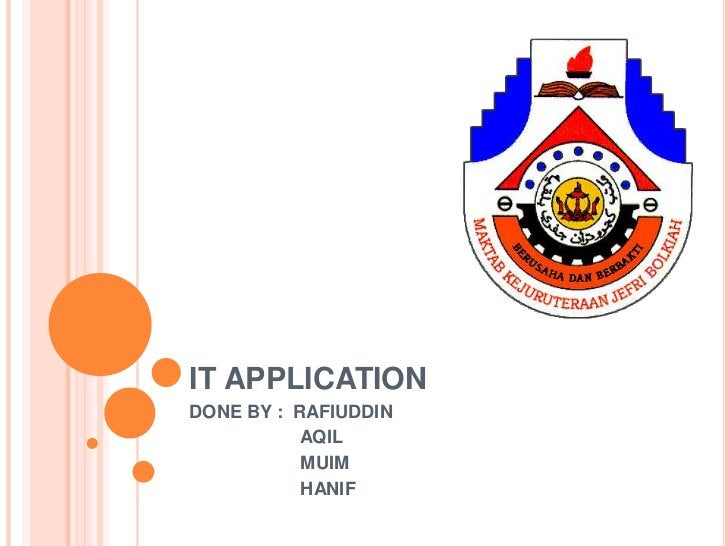 IT APPLICATIONDONE BY : RAFIUDDIN           AQIL           MUIM           HANIF