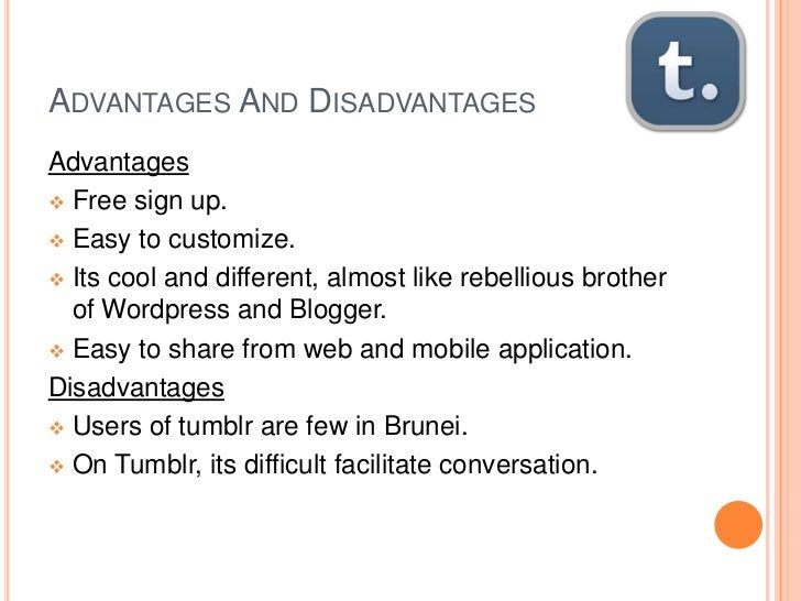 ADVANTAGES AND DISADVANTAGESAdvantages Free sign up. Easy to customize. Its cool and different, almost like rebellious ...
