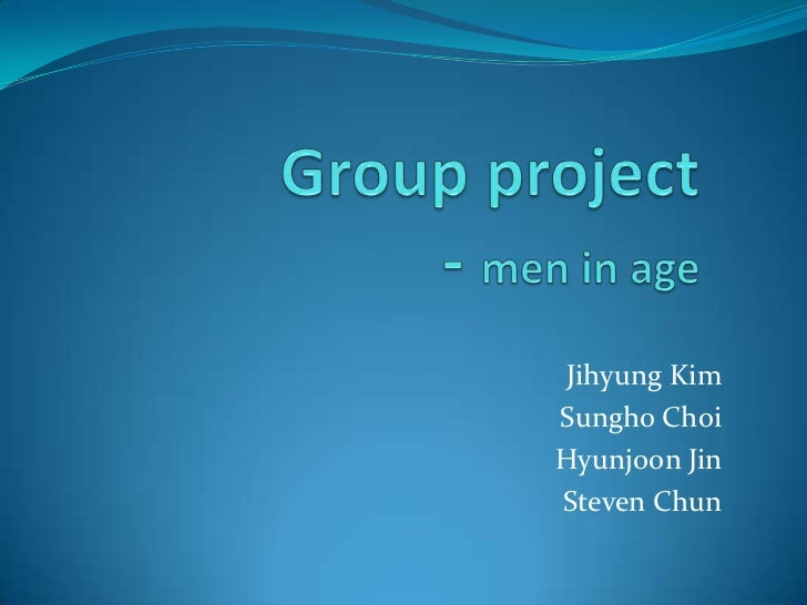 Group project- men in age<br />Jihyung Kim<br />Sungho Choi<br />Hyunjoon Jin<br />Steven Chun<br />