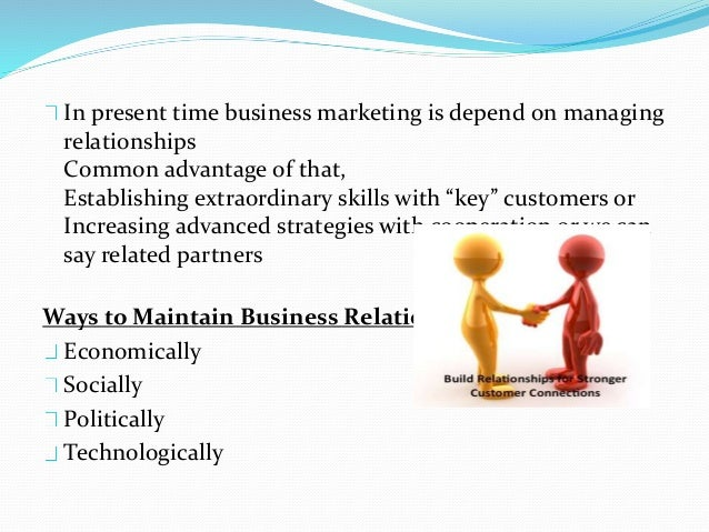 Types of Relationships Scale of buyer-seller relationships Transactional Exchange- Centers on timely exchange of basic pro...
