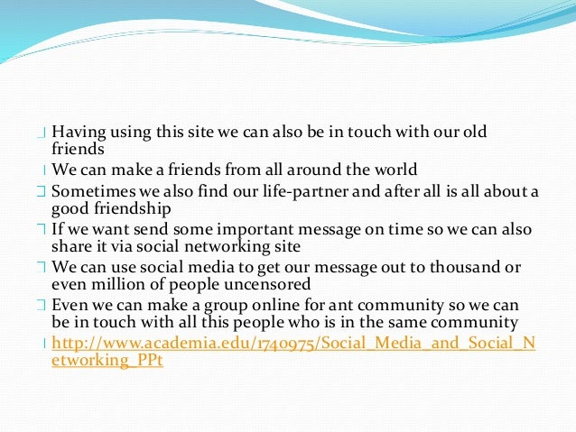The main thing is we can be in touch with our all kind of friends like school friends, college friends, relatives and with...