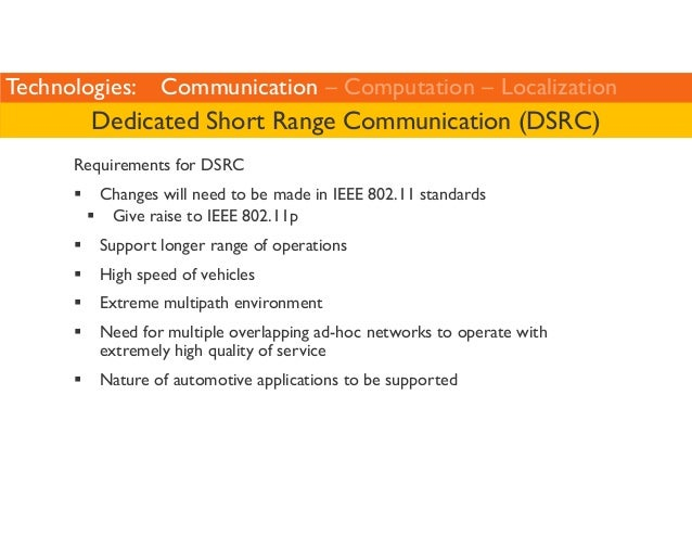Technologies: Communication – Computation – Localization  Dedicated Short Range Communication (DSRC)  Requirements for DSR...