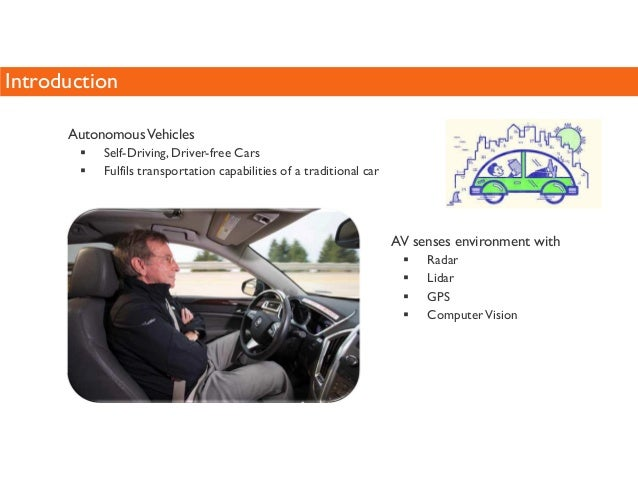 Introduction  Autonomous Vehicles   Self-Driving, Driver-free Cars   Fulfils transportation capabilities of a traditional ...