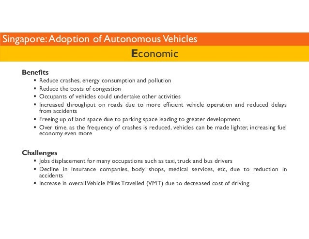 Singapore: Adoption of Autonomous Vehicles  Benefits  Economic   Reduce crashes, energy consumption and pollution   Reduce...