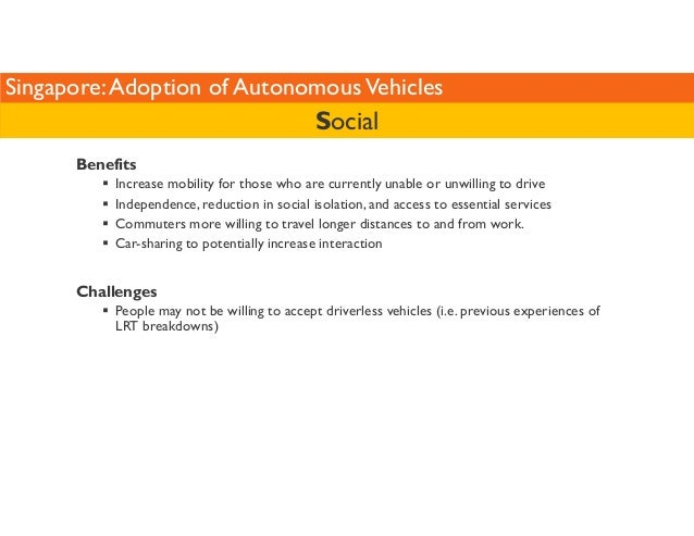 Singapore: Adoption of Autonomous Vehicles  Benefits  Social   Increase mobility for those who are currently unable or unw...