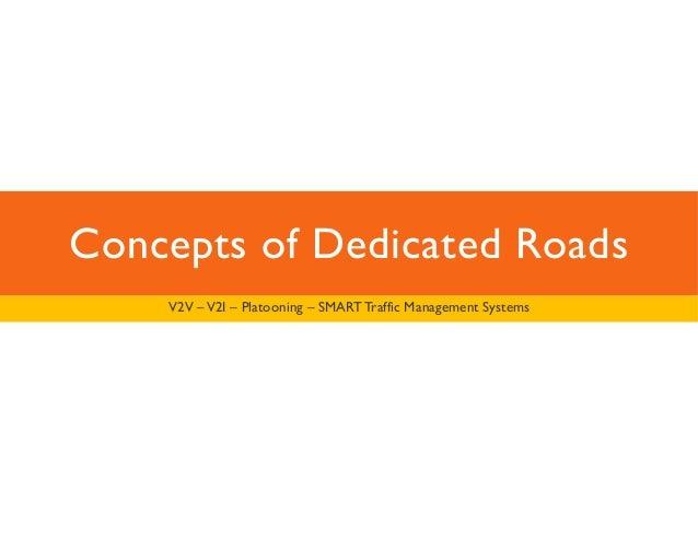 Concepts of Dedicated Roads  V2V –V2I – Platooning – SMART Traffic Management Systems