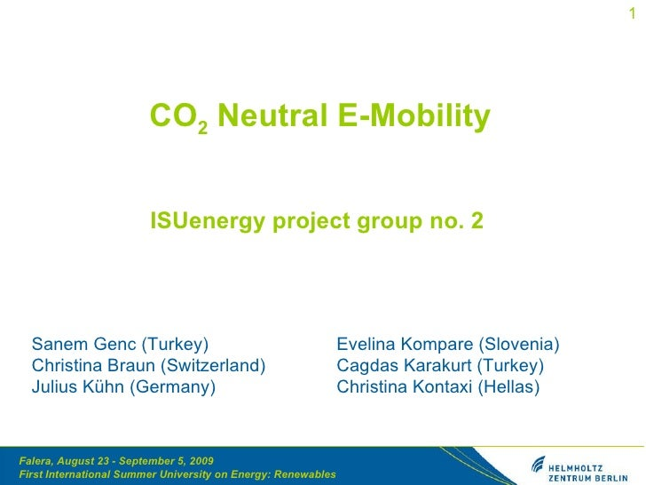 CO 2  Neutral E-Mobility ISUenergy project group no. 2  Sanem Genc (Turkey) Christina Braun (Switzerland) Julius Kühn (Ger...