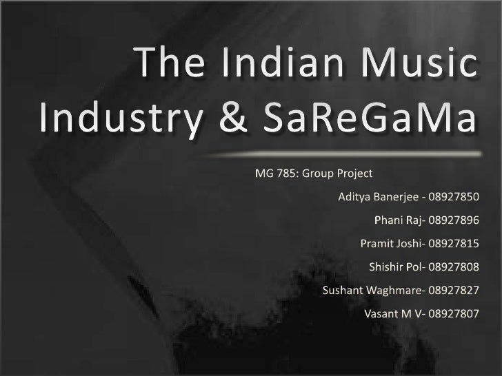 The Indian Music Industry & SaReGaMa<br />MG 785: Group Project<br />Aditya Banerjee - 08927850 <br />Phani Raj- 08927896<...