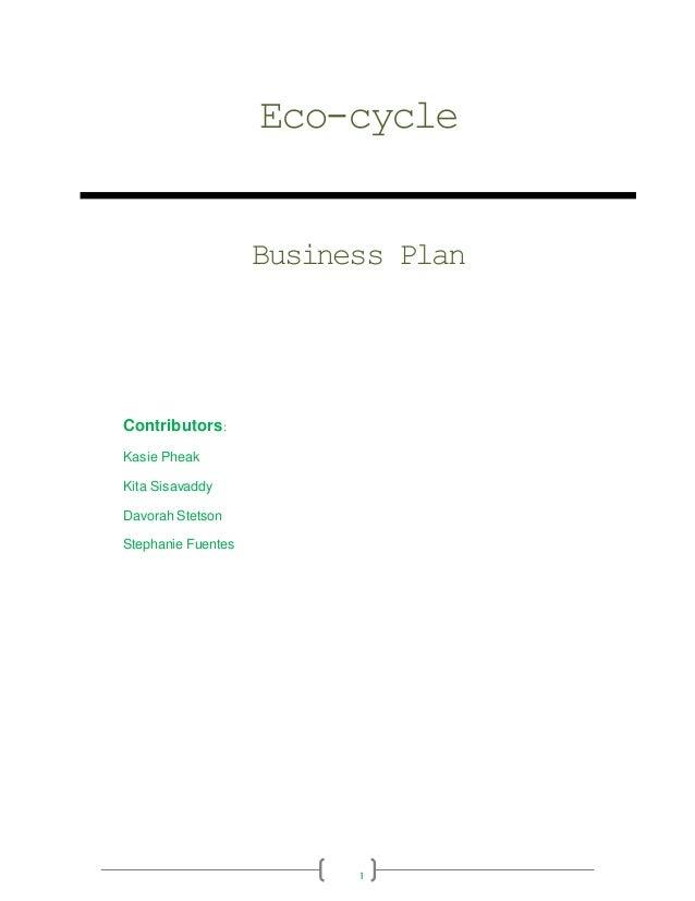 1 Eco-cycle Business Plan Contributors: Kasie Pheak Kita Sisavaddy Davorah Stetson Stephanie Fuentes