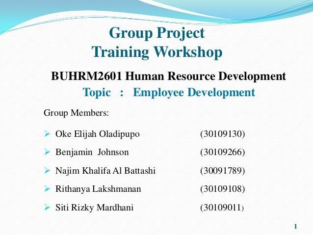 Group Project           Training Workshop BUHRM2601 Human Resource Development     Topic : Employee DevelopmentGroup Membe...