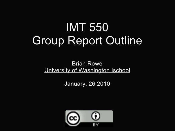 IMT 550 Group Report Outline Brian Rowe University of Washington Ischool January, 26 2010