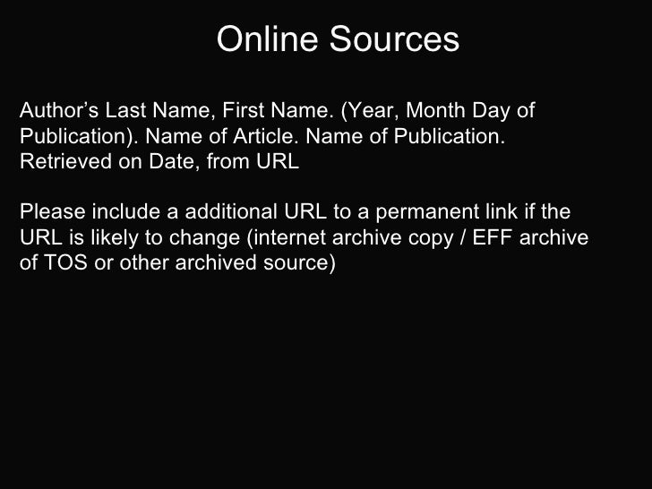 Online SourcesAuthor's Last Name, First Name. (Year, Month Day ofPublication). Name of Article. Name of Publication.Retrie...
