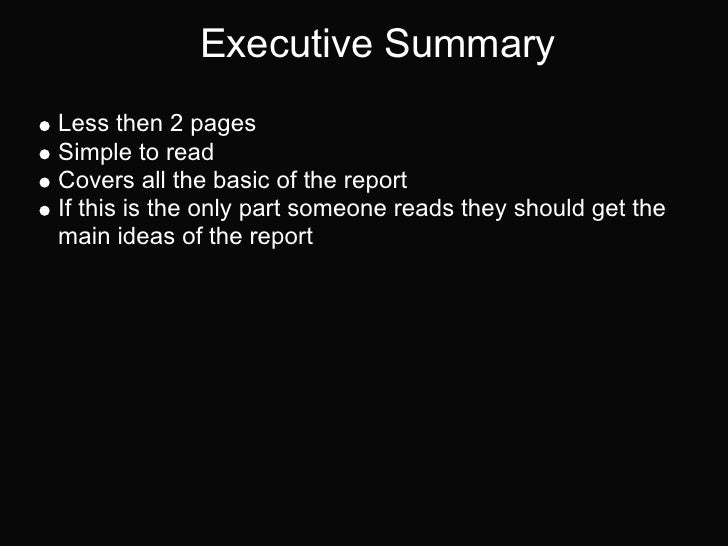 Executive SummaryLess then 2 pagesSimple to readCovers all the basic of the reportIf this is the only part someone reads t...