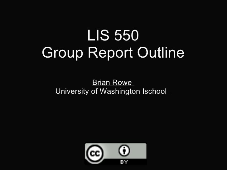 LIS 550 Group Report Outline Brian Rowe University of Washington Ischool