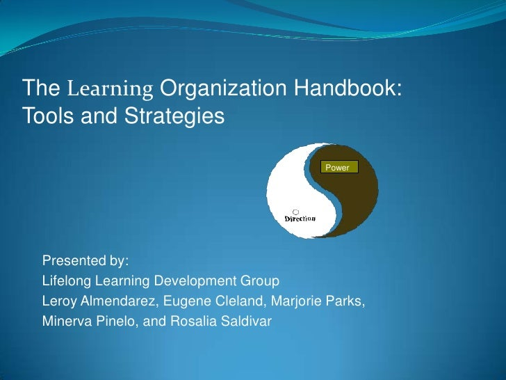 The Learning Organization Handbook: Tools and Strategies<br />Power<br />Power<br />Presented by:<br />Lifelong Learning D...