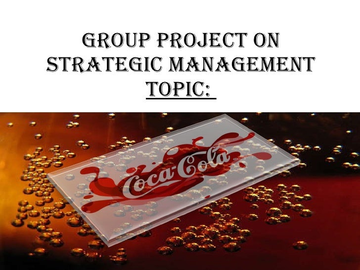 """coca cola project strategy With the global roll out of its one brand strategy, coca-cola is making its """"biggest strategic change in the history of the company."""