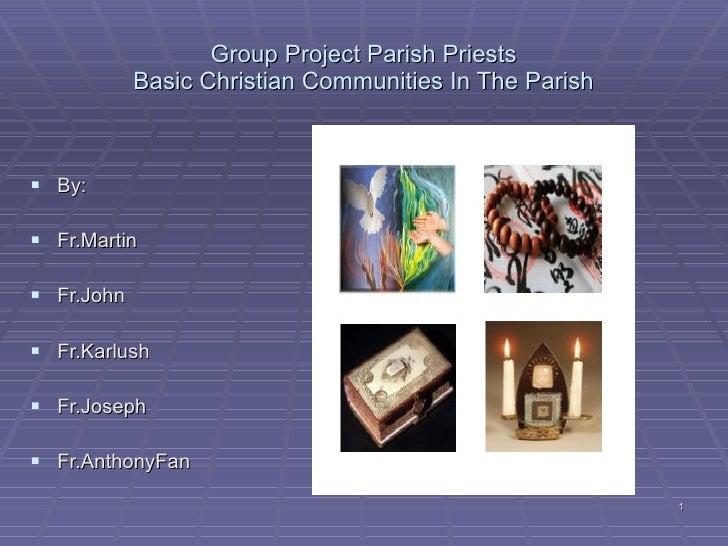 Group Project Parish Priests Basic Christian Communities In The Parish <ul><li>By: </li></ul><ul><li>Fr.Martin </li></ul><...