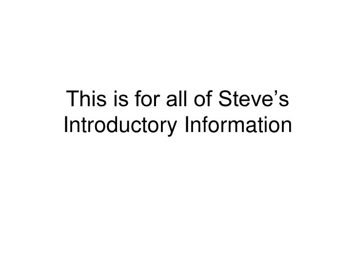 This is for all of Steve's Introductory Information<br />