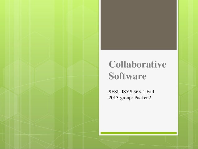 Collaborative Software SFSU ISYS 363-1 Fall 2013-group: Packers!