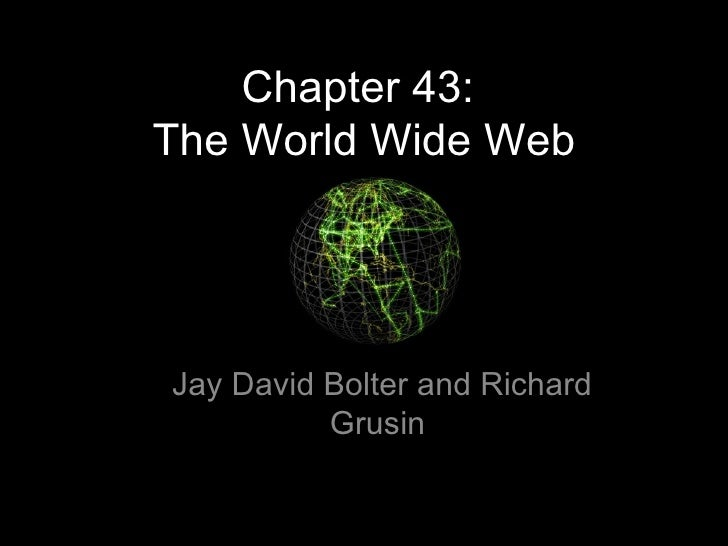 Chapter 43:  The World Wide Web Jay David Bolter and Richard Grusin