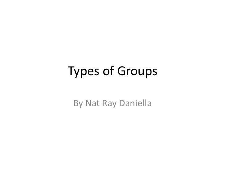 Types of Groups<br />By Nat Ray Daniella<br />