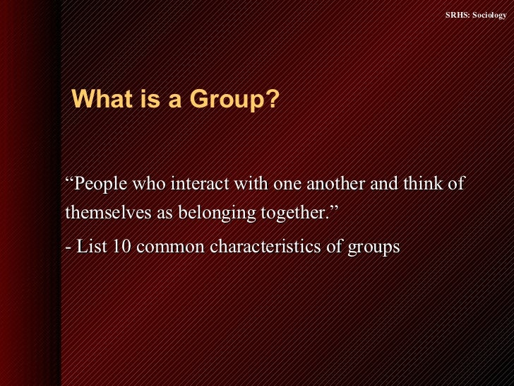 """<ul><li>"""" People who interact with one another and think of themselves as belonging together."""" </li></ul><ul><li>- List 10..."""