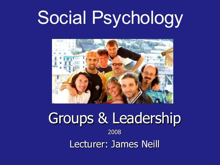 Social Psychology <ul><ul><li>Groups & Leadership </li></ul></ul><ul><ul><li>2008 </li></ul></ul><ul><ul><li>Lecturer: Jam...