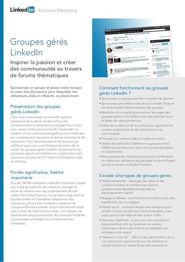 Solutions Marketing  Groupes gérés LinkedIn Inspirer la passion et créer des communautés au travers de forums thématiques ...