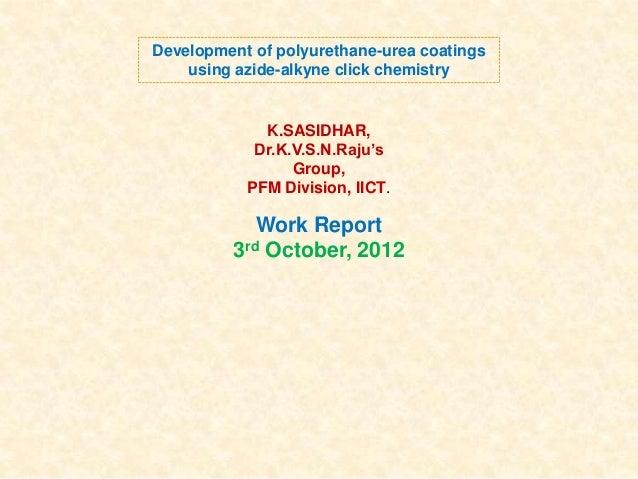 Development of polyurethane-urea coatings using azide-alkyne click chemistry  K.SASIDHAR, Dr.K.V.S.N.Raju's Group, PFM Div...