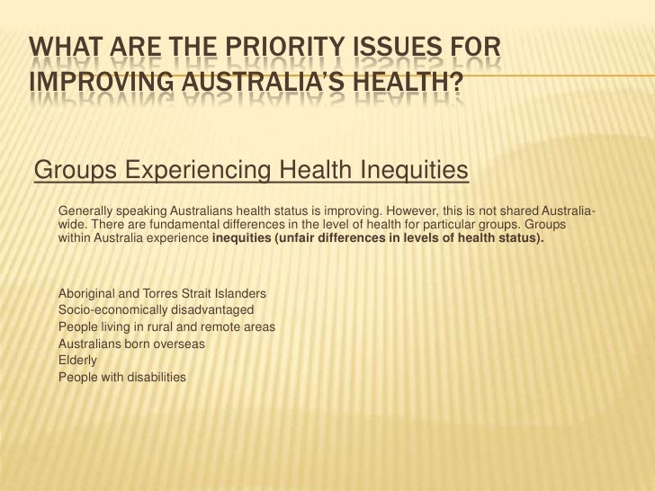 WHAT ARE THE PRIORITY ISSUES FOR IMPROVING AUSTRALIA'S HEALTH?<br />Groups Experiencing Health Inequities<br />Generally ...