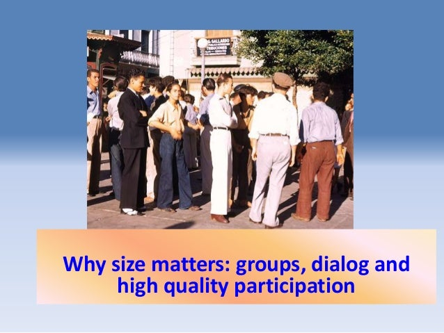Why size matters: groups, dialog and     high quality participation