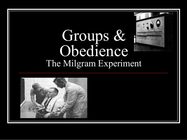 Groups & Obedience  The Milgram Experiment