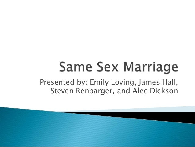 same sex marriage same sex marriage presented by emily loving james hall steven renbarger and alec dickson