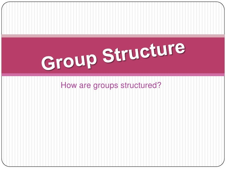 How are groups structured?<br />Group Structure<br />