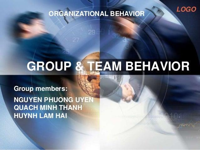 LOGOGROUP & TEAM BEHAVIORGroup members:NGUYEN PHUONG UYENQUACH MINH THANHHUYNH LAM HAIORGANIZATIONAL BEHAVIOR