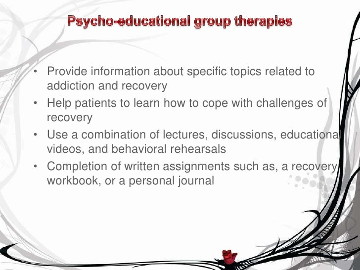 group therapy in stages of recovery from addiction15 \u2022 provide information about specific topics related to addiction and recovery\u2022