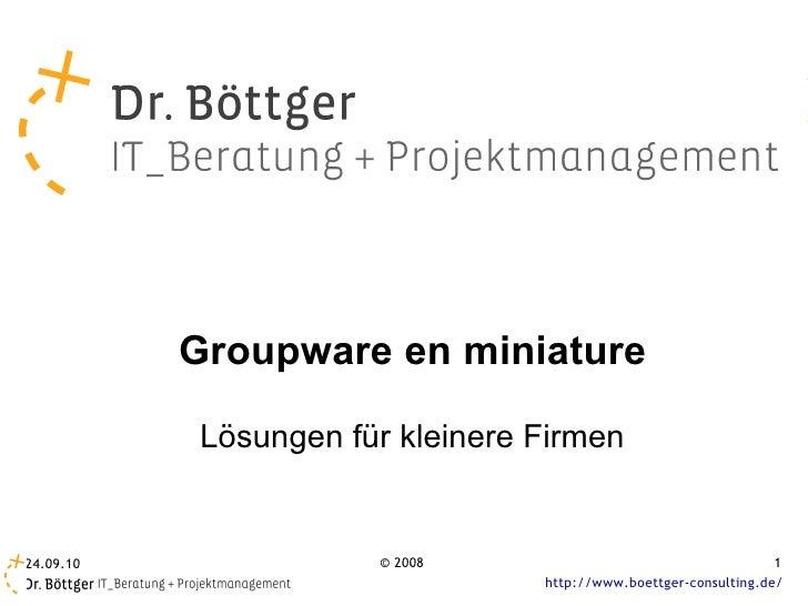 <ul><ul><li>Groupware en miniature </li></ul></ul><ul><ul><li>Lösungen für kleinere Firmen </li></ul></ul>