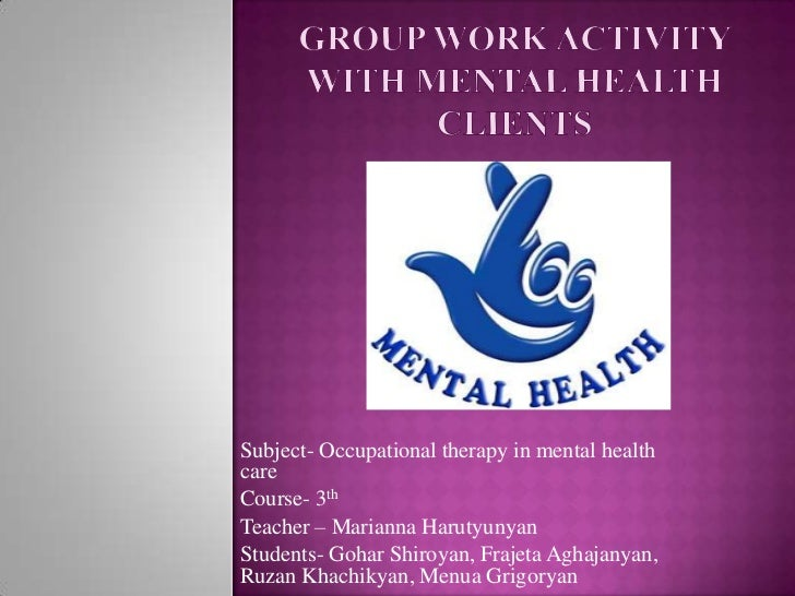Group work activity with mental health clients<br />Subject- Occupational therapy in mental health care<br />Course- 3th<b...