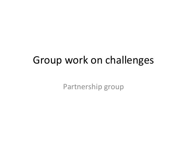 Group work on challenges Partnership group