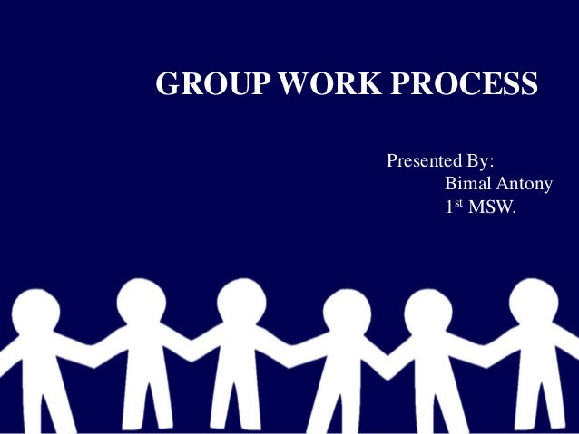 GROUP WORK PROCESSPresented By:Bimal Antony1st MSW.