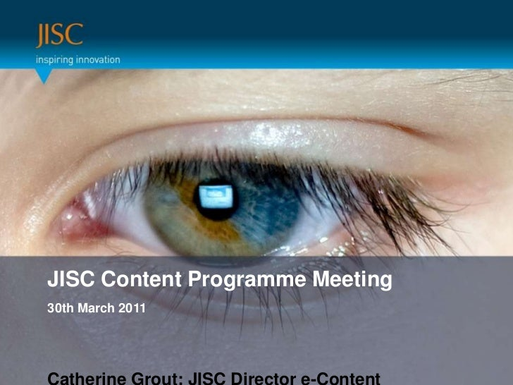 Presenter or main title…<br />Session Title or subtitle…<br />JISC Content Programme Meeting30th March 2011<br />Catherine...