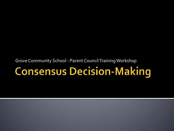 Consensus Decision-Making <br />Grove Community School - Parent Council Training Workshop<br />