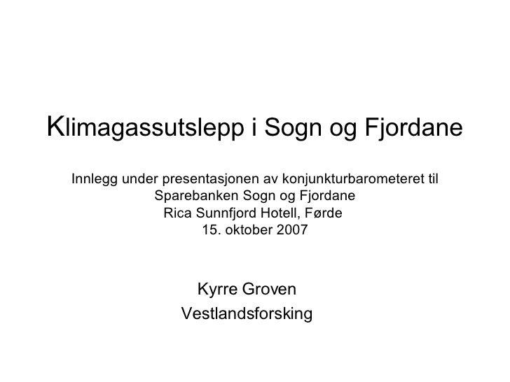 K limagassutslepp i Sogn og Fjordane Kyrre Groven Vestlandsforsking Innlegg under presentasjonen av konjunkturbarometeret ...