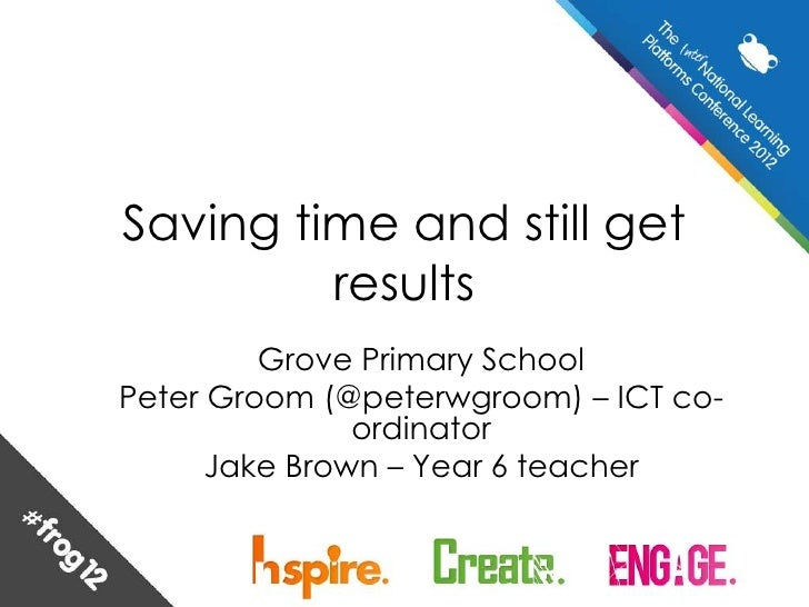 Saving time and still get         results         Grove Primary SchoolPeter Groom (@peterwgroom) – ICT co-               o...