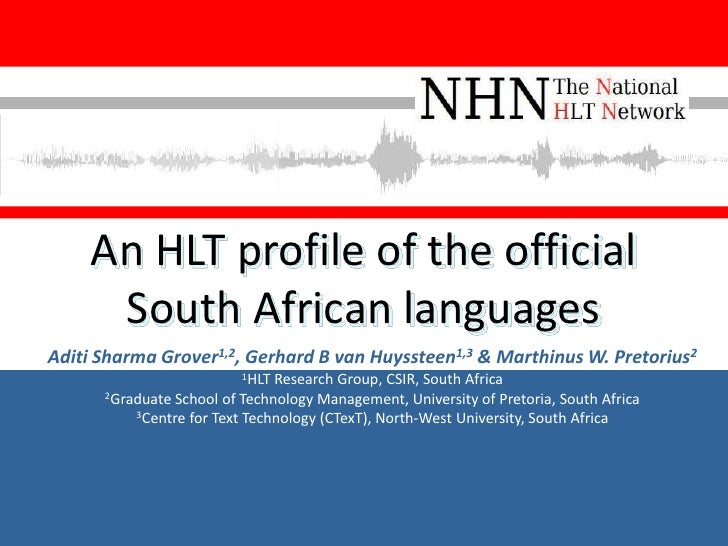 An HLT profile of the official       South African languages Aditi Sharma Grover1,2, Gerhard B van Huyssteen1,3 & Marthinu...