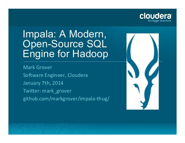 Impala: A Modern, Open-Source SQL Engine for Hadoop   Mark  Grover   So+ware  Engineer,  Cloudera   Janu...